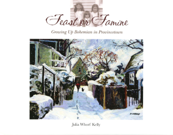 """""""Feast or Famine: Growing Up Bohemian in Provincetown,"""" by Julia Whorf Kelly (2008)."""