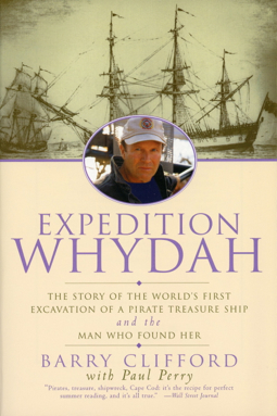"""""""Expedition Whydah: The Story of the World's First Excavation of a Pirate Treasure Ship and the Man Who Found Her,"""" by Barry Clifford, with Paul Perry. (Cliff Street Books, 1999.)"""
