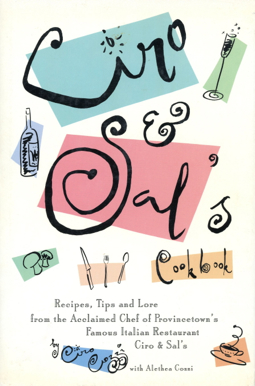 """Ciro & Sal's Cookbook,"" by Ciro Cozzi, with Alethea Cozzi. (New York: Donald I. Fine, 1987.) Jacket design by Carin Goldberg."